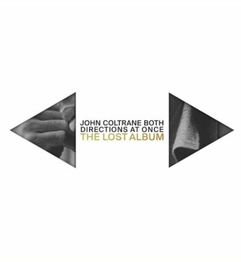 FIRST LISTEN JOHN COLTRANE Both Directions at Once: The Lost Album